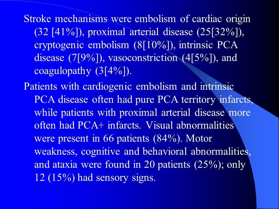 Stroke mechanisms were embolism of cardiac origin (32 [41%]), proximal arterial disease (25[32%]), cryptogenic embolism (8[10%]), intrinsic PCA disease (7[9%]), vasoconstriction (4[5%]), and coagulopathy (3[4%]).