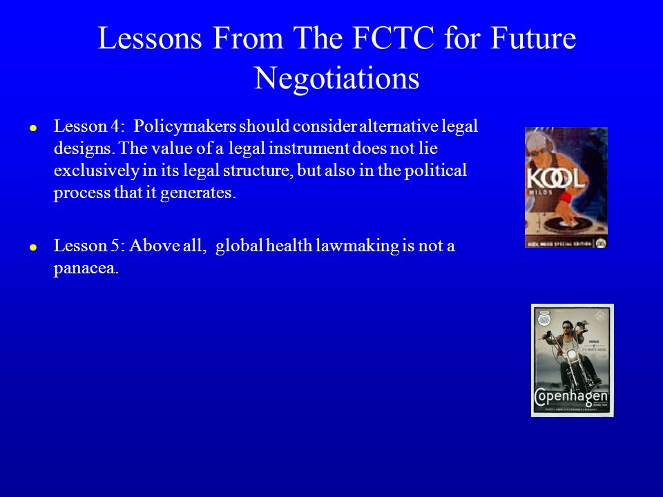 Lessons From The FCTC for Future Negotiations l Lesson 4: Policymakers should consider alternative legal designs.