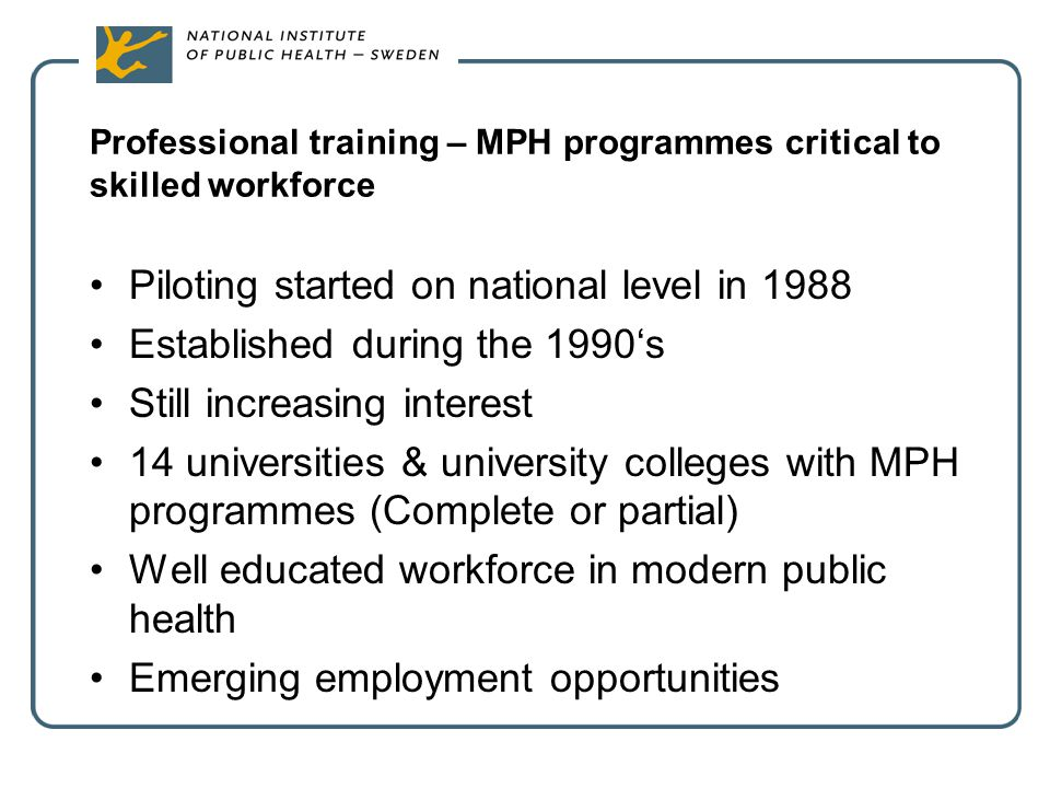 Professional training – MPH programmes critical to skilled workforce Piloting started on national level in 1988 Established during the 1990's Still in