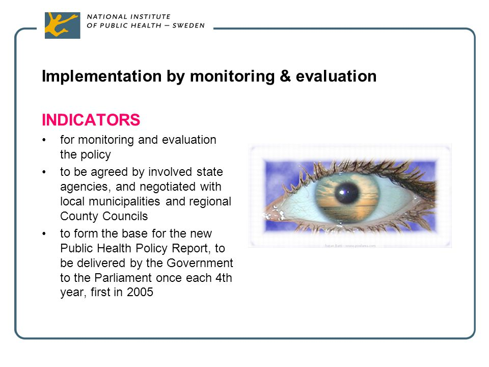 Implementation by monitoring & evaluation INDICATORS for monitoring and evaluation the policy to be agreed by involved state agencies, and negotiated