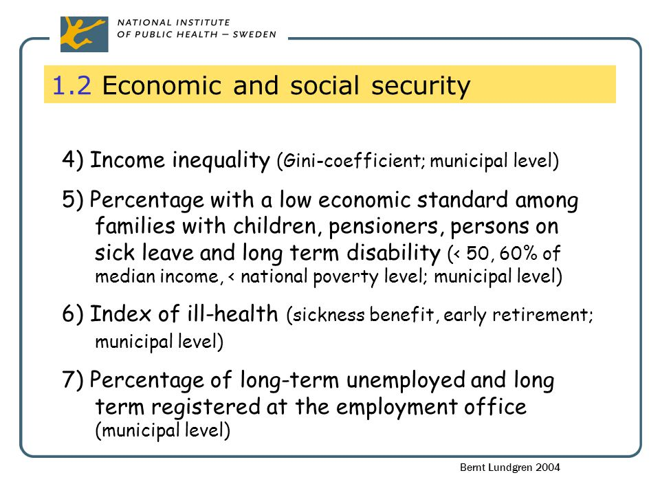 1.2 Economic and social security 4) Income inequality (Gini-coefficient; municipal level) 5) Percentage with a low economic standard among families wi