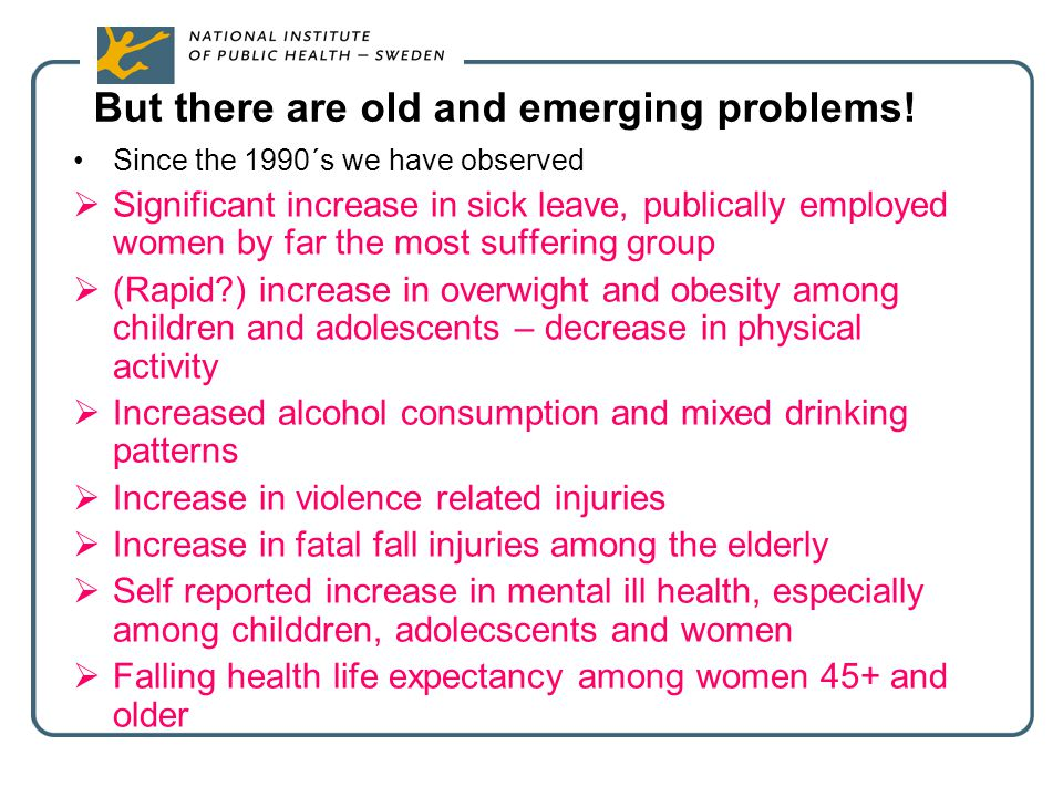 But there are old and emerging problems! Since the 1990´s we have observed  Significant increase in sick leave, publically employed women by far the