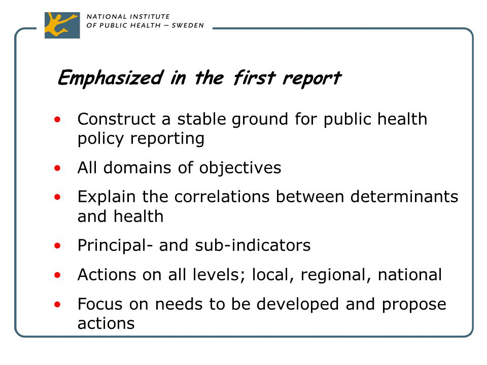 Emphasized in the first report Construct a stable ground for public health policy reporting All domains of objectives Explain the correlations between