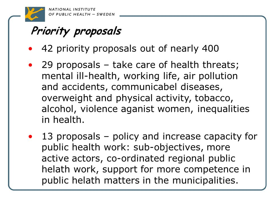 Priority proposals 42 priority proposals out of nearly 400 29 proposals – take care of health threats; mental ill-health, working life, air pollution