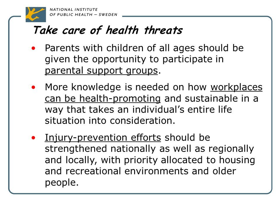 Take care of health threats Parents with children of all ages should be given the opportunity to participate in parental support groups. More knowledg