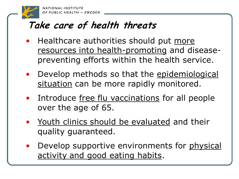 Take care of health threats Healthcare authorities should put more resources into health-promoting and disease- preventing efforts within the health s