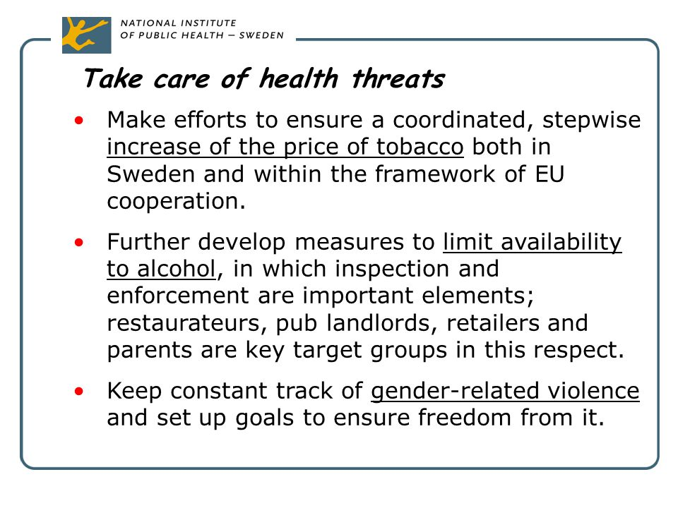 Take care of health threats Make efforts to ensure a coordinated, stepwise increase of the price of tobacco both in Sweden and within the framework of