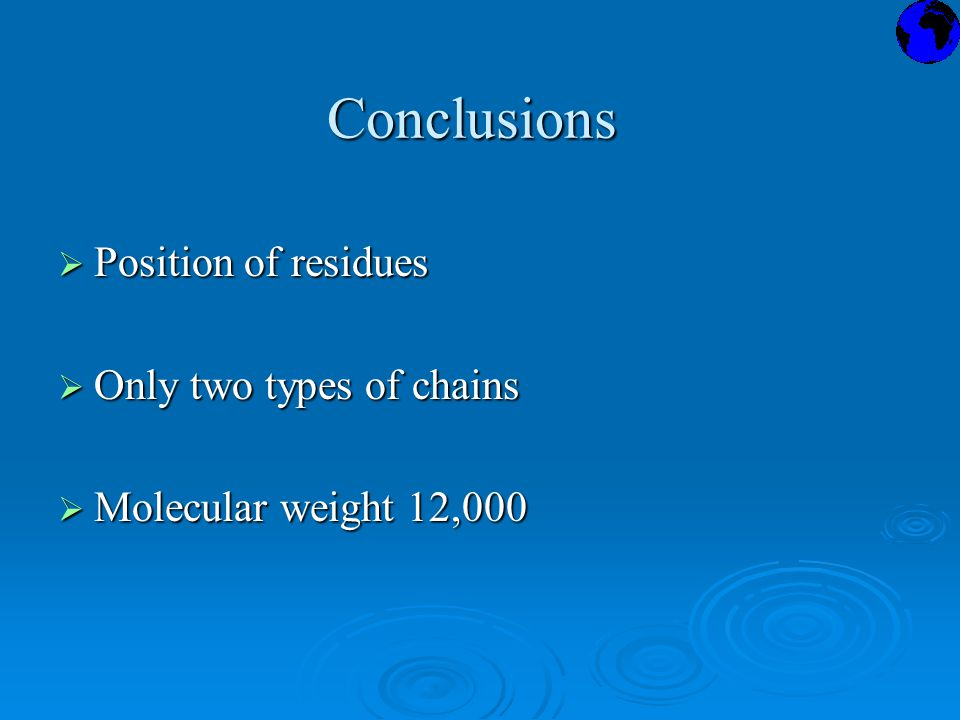 Conclusions  Position of residues  Only two types of chains  Molecular weight 12,000