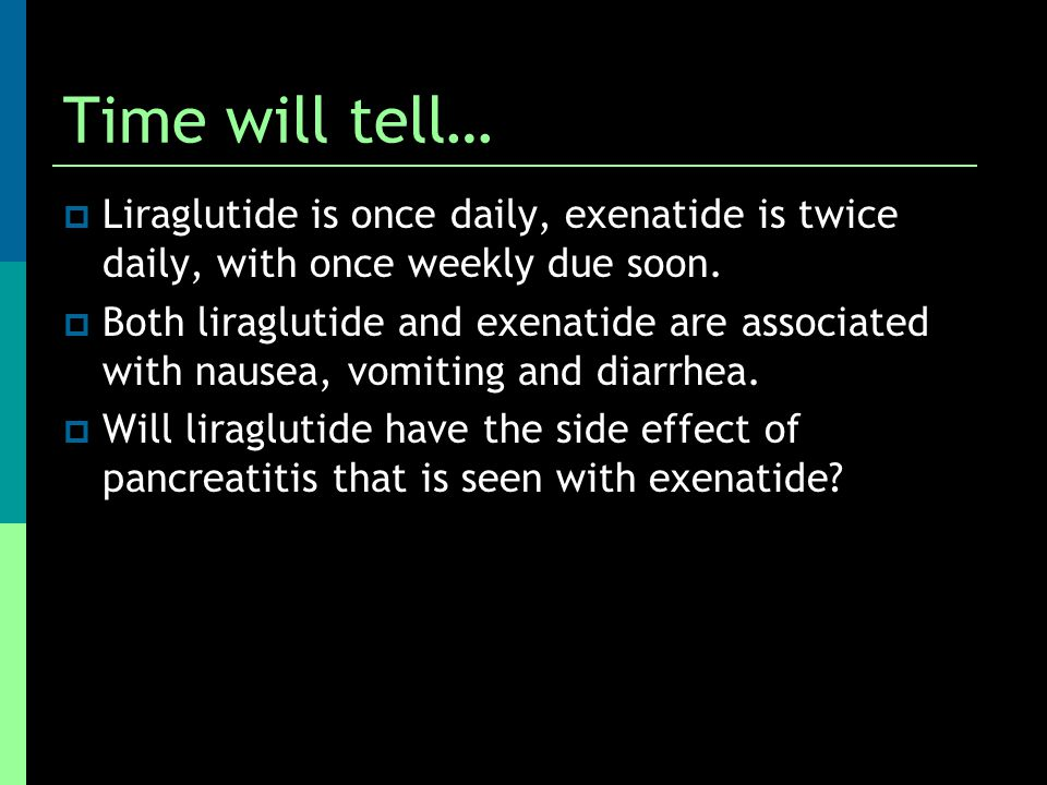 Time will tell…  Liraglutide is once daily, exenatide is twice daily, with once weekly due soon.  Both liraglutide and exenatide are associated with
