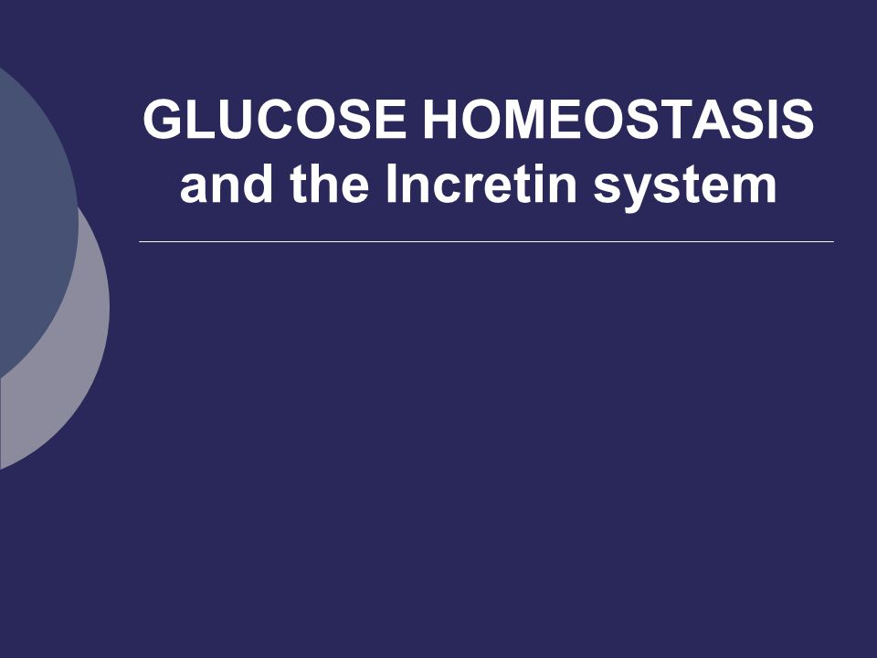 GLUCOSE HOMEOSTASIS and the Incretin system