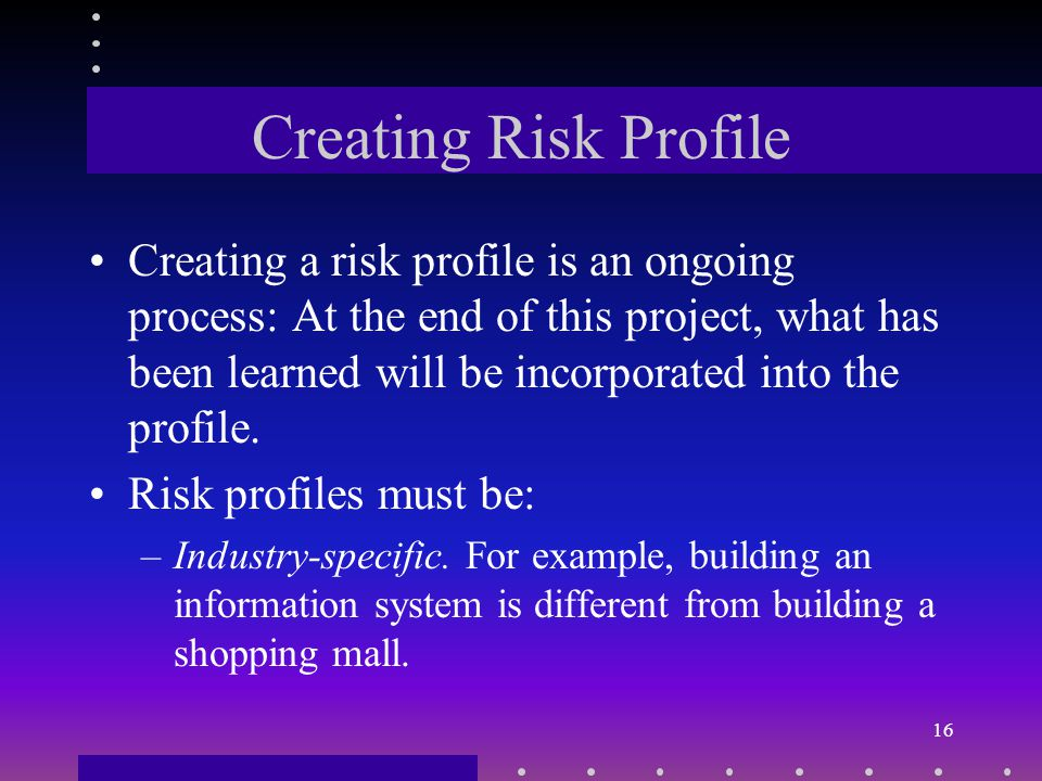 Creating Risk Profile One of the best ways to ensure the success of a project is to apply the lessons learned from past projects.