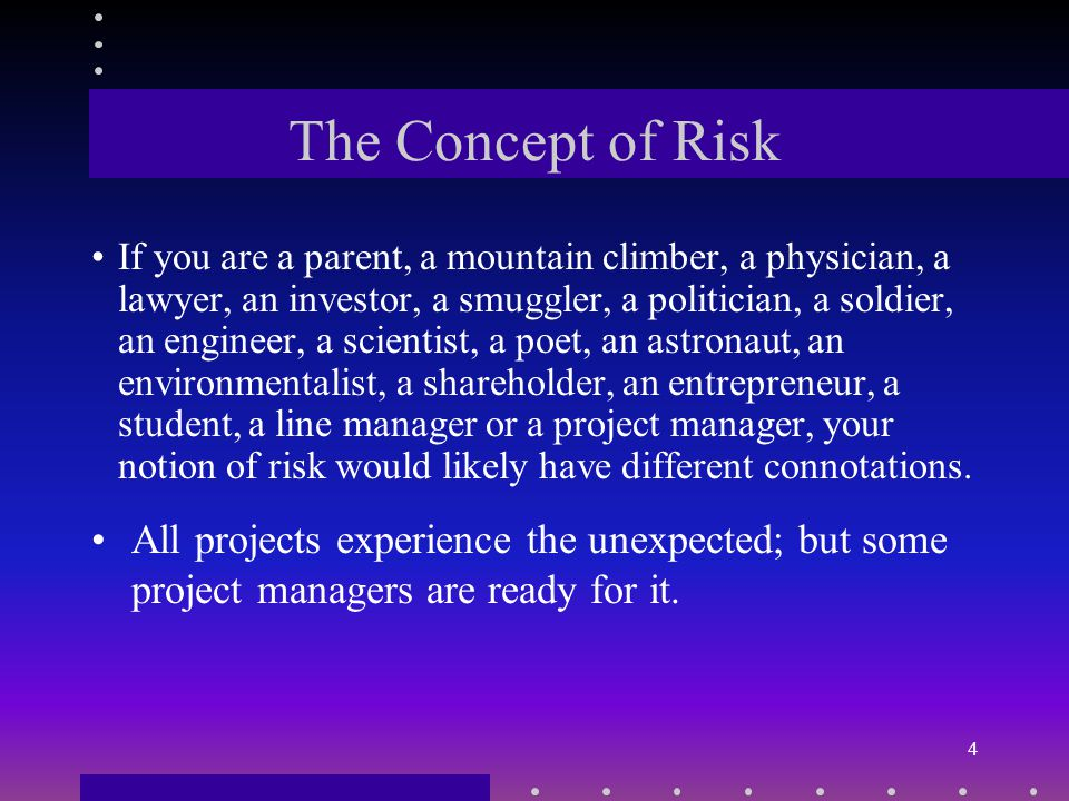3 Project and Risk By definition, a project is something that we have not done before and will not do again in the future.