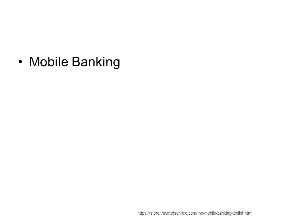 Mobile Banking https://store.theartofservice.com/the-mobile-banking-toolkit.html