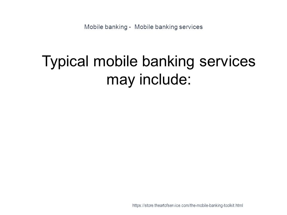 Mobile banking - Mobile banking services 1 Typical mobile banking services may include: https://store.theartofservice.com/the-mobile-banking-toolkit.html