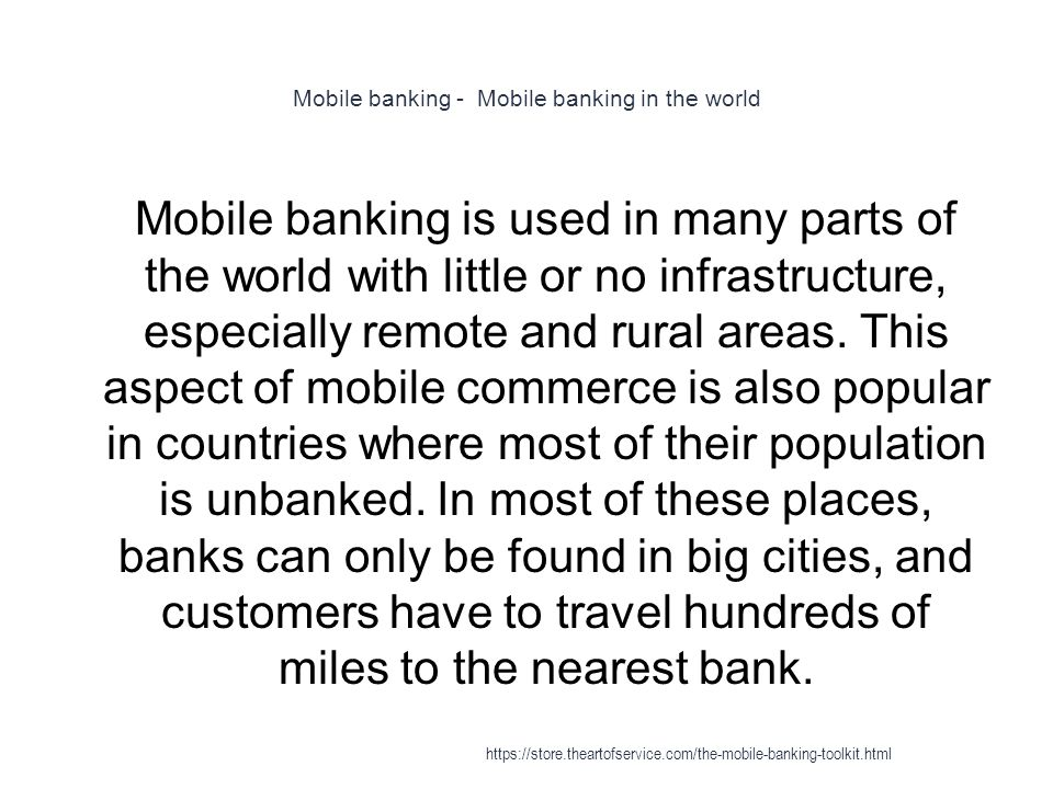 Mobile banking - Mobile banking in the world 1 Mobile banking is used in many parts of the world with little or no infrastructure, especially remote and rural areas.