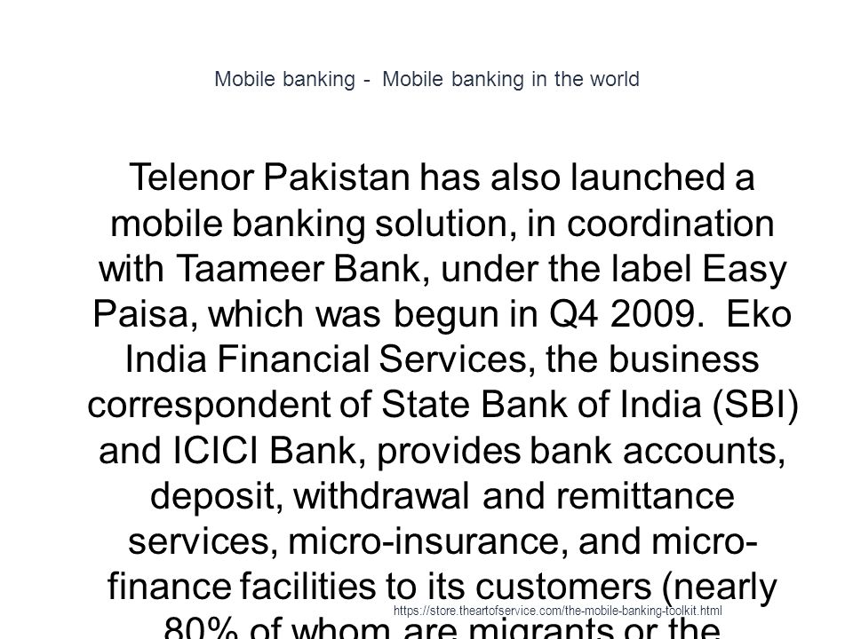 Mobile banking - Mobile banking in the world 1 Telenor Pakistan has also launched a mobile banking solution, in coordination with Taameer Bank, under the label Easy Paisa, which was begun in Q4 2009.