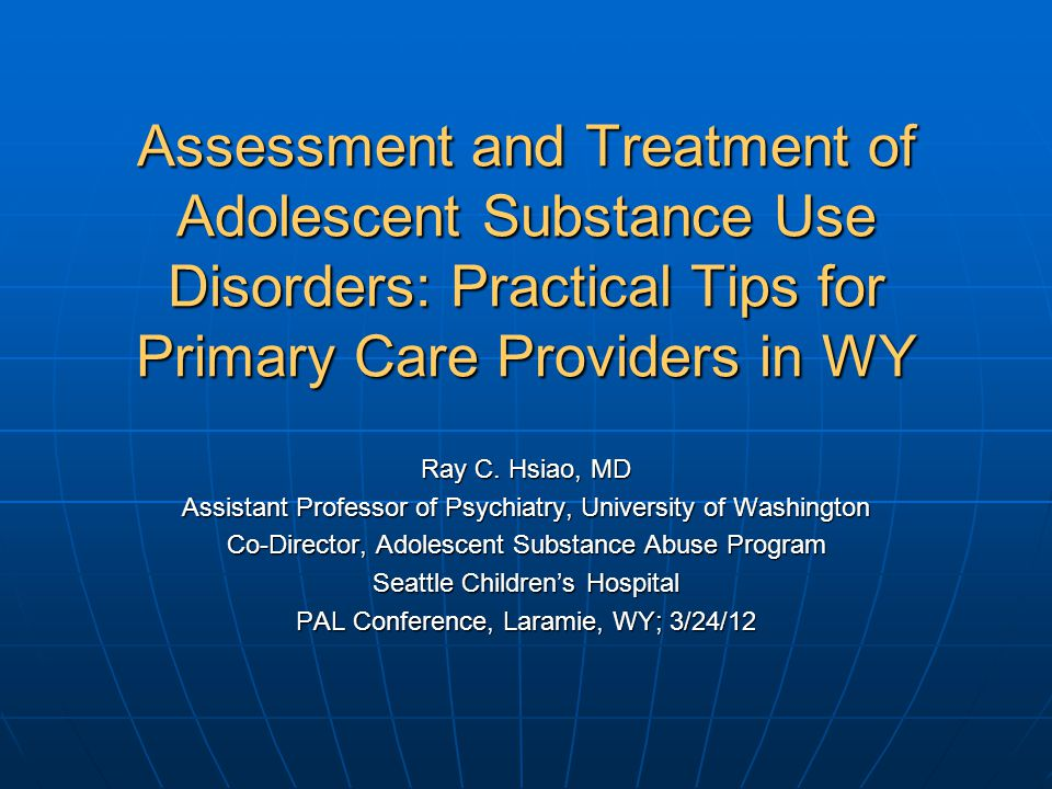 Assessment and Treatment of Adolescent Substance Use Disorders: Practical Tips for Primary Care Providers in WY Ray C.