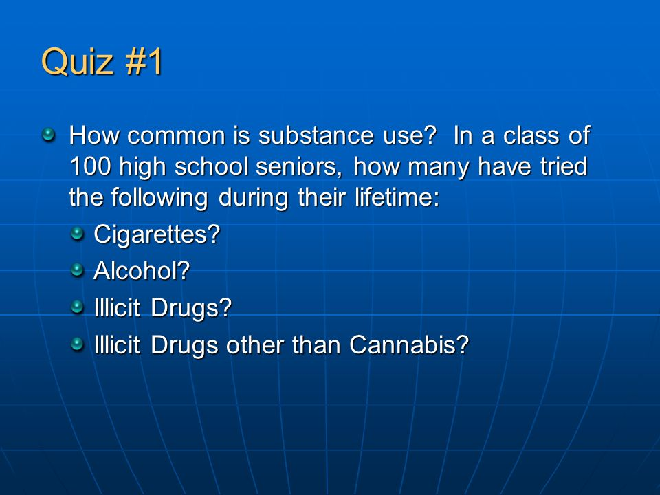 Quiz #1 How common is substance use.