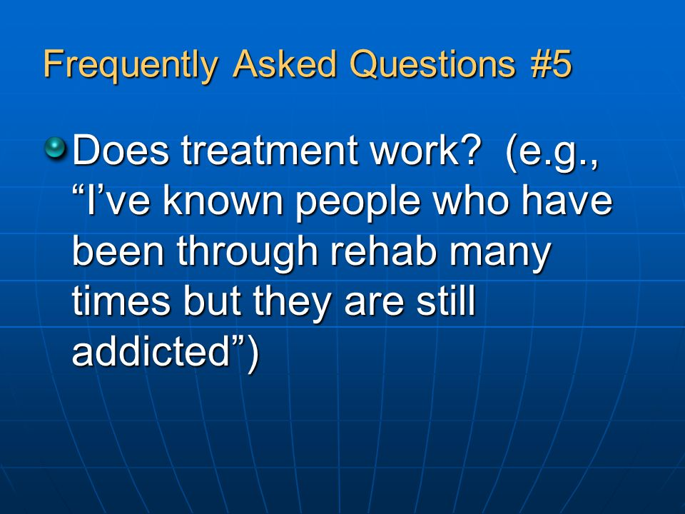 Frequently Asked Questions #5 Does treatment work.