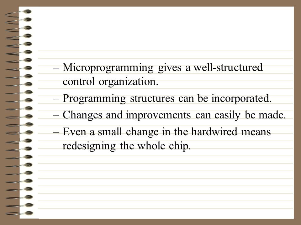 microprogrammed –easier to design (complex instruction sets for very little cost) –slower than conventional (so can't use in high performance CPUs) conventional –hard wired Two types of control unit