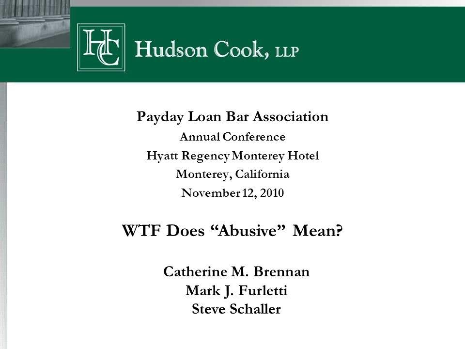 Payday Loan Bar Association Annual Conference Hyatt Regency Monterey Hotel Monterey, California November 12, 2010 Catherine M.