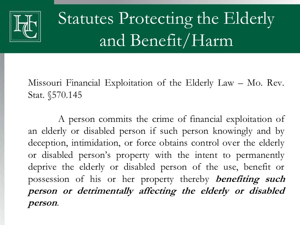 Statutes Protecting the Elderly and Benefit/Harm Missouri Financial Exploitation of the Elderly Law – Mo. Rev. Stat. §570.145 A person commits the cri