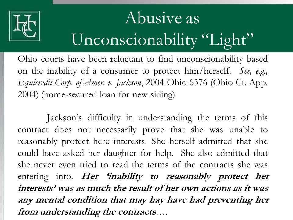 "Abusive as Unconscionability ""Light"" Ohio courts have been reluctant to find unconscionability based on the inability of a consumer to protect him/her"