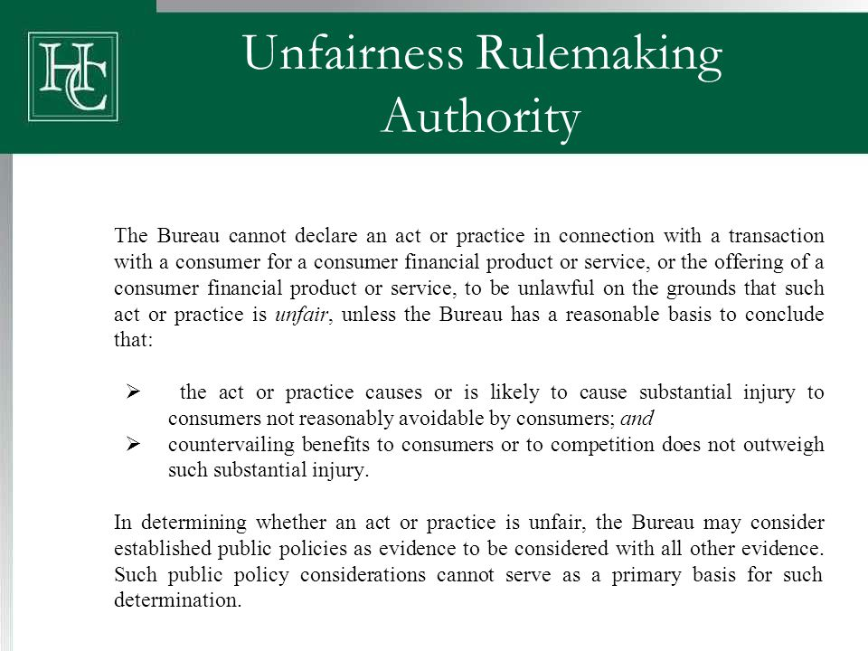 Unfairness Rulemaking Authority The Bureau cannot declare an act or practice in connection with a transaction with a consumer for a consumer financial