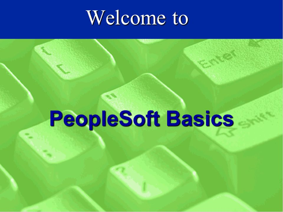 Welcome to PeopleSoft Basics