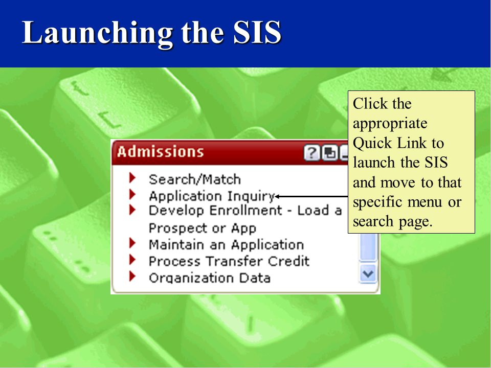 Launching the SIS Click the appropriate Quick Link to launch the SIS and move to that specific menu or search page.