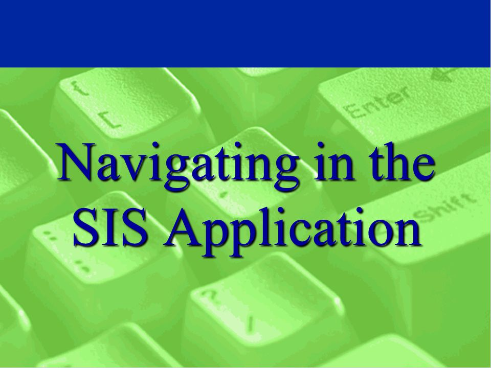 Navigating in the SIS Application