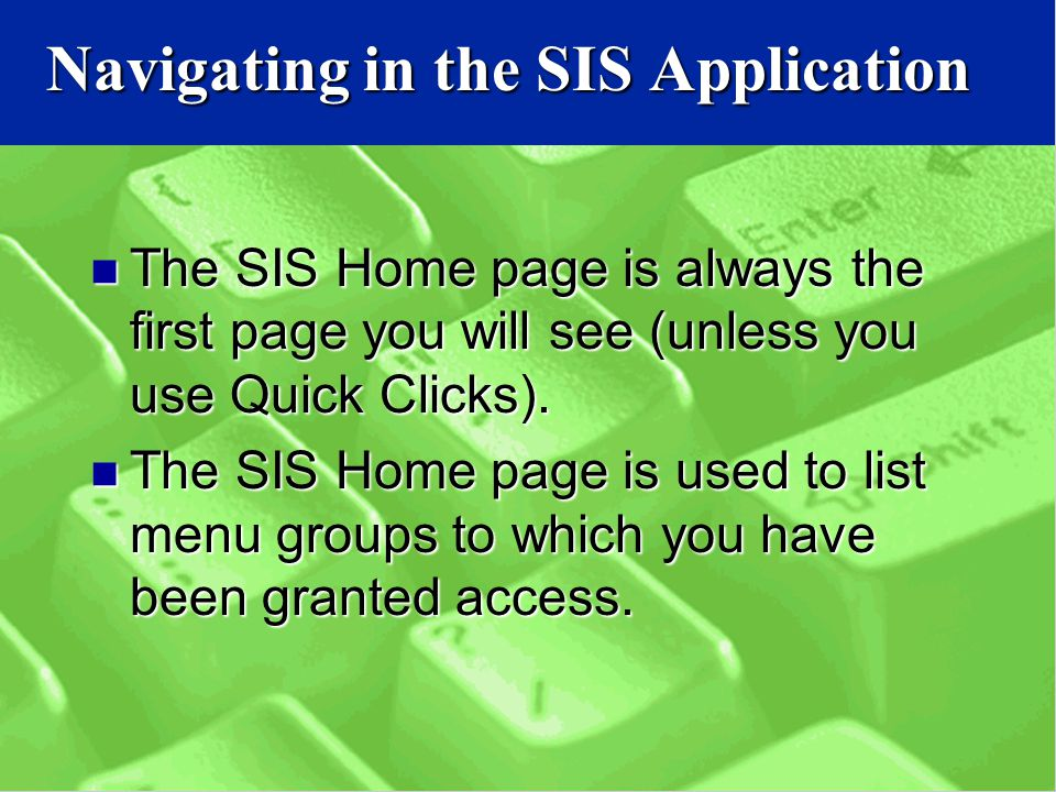 The SIS Home page is always the first page you will see (unless you use Quick Clicks).