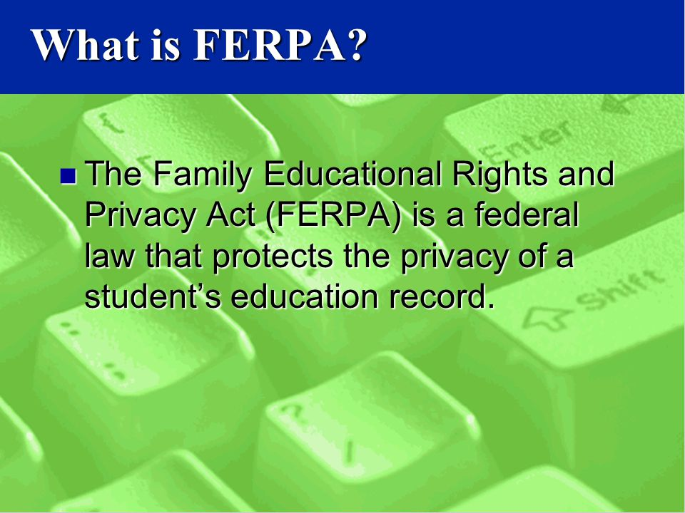 The Family Educational Rights and Privacy Act (FERPA) is a federal law that protects the privacy of a student's education record.