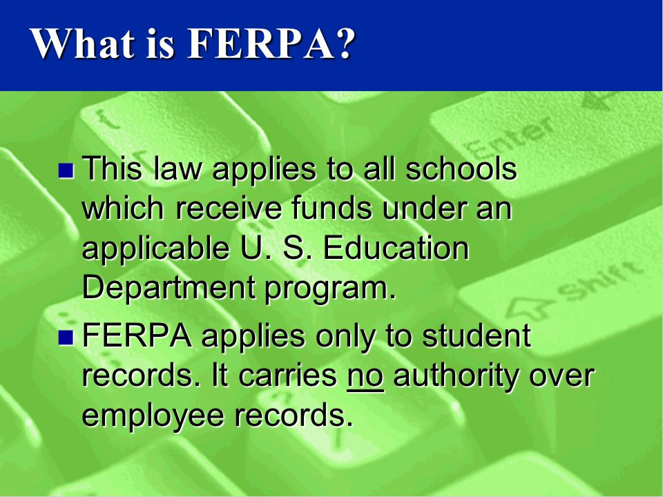 What is FERPA. This law applies to all schools which receive funds under an applicable U.