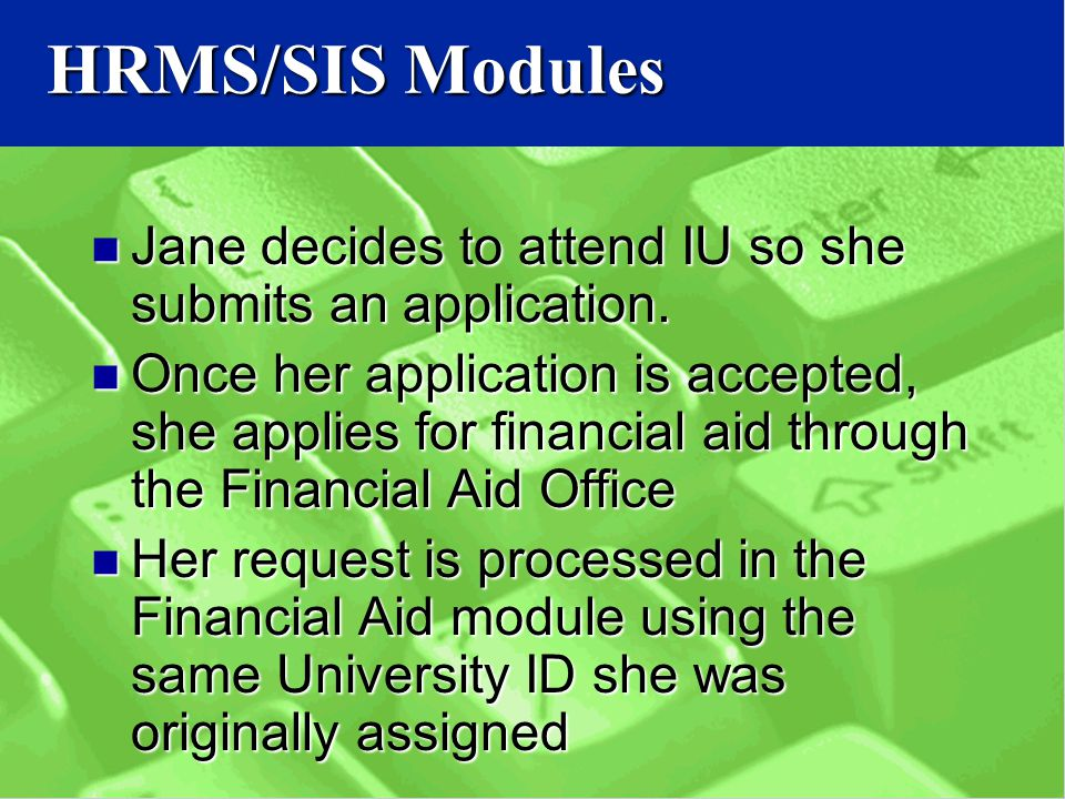 HRMS/SIS Modules Jane decides to attend IU so she submits an application.