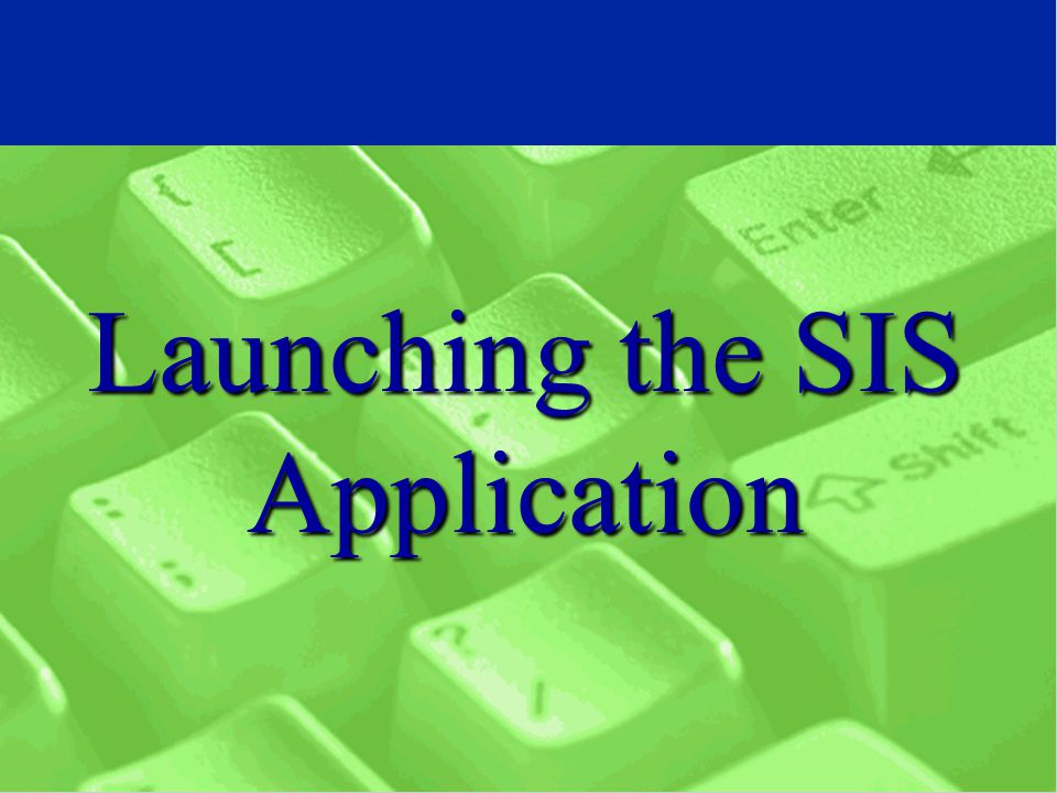 Launching the SIS Application