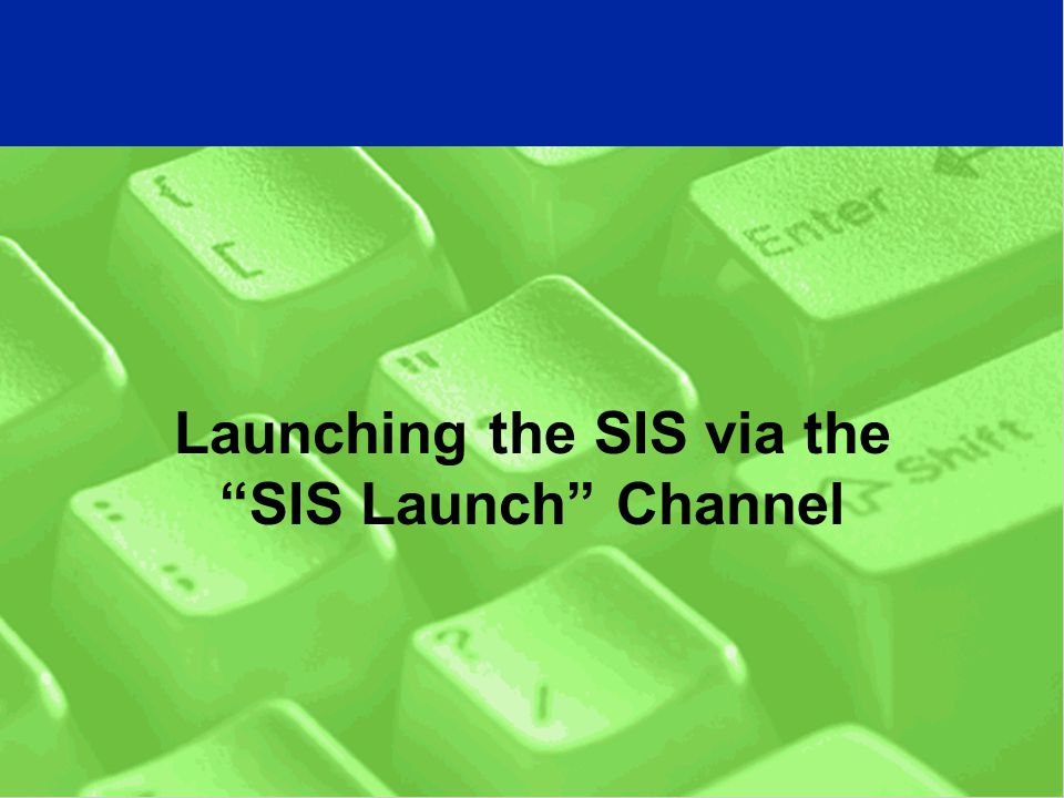 Launching the SIS via the SIS Launch Channel