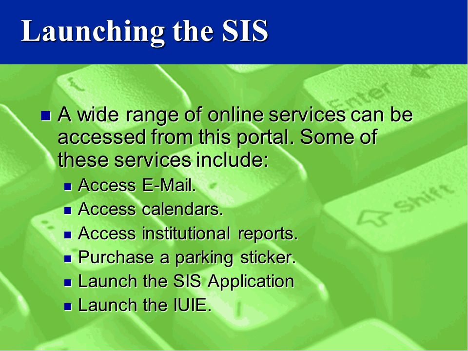 Launching the SIS A wide range of online services can be accessed from this portal.