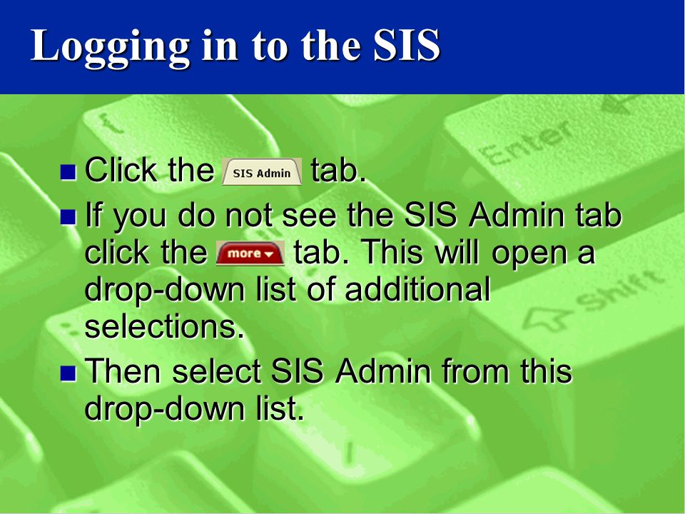 Logging in to the SIS Click the tab. Click the tab.