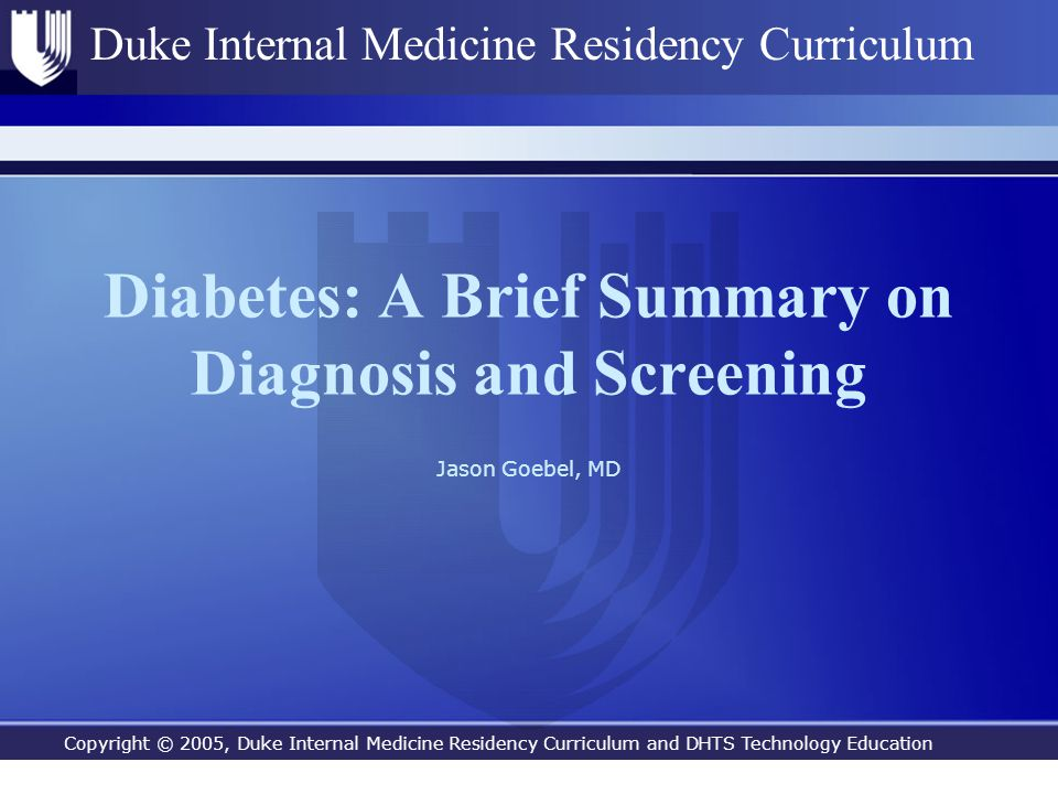 Copyright © 2005, Duke Internal Medicine Residency Curriculum and DHTS Technology Education Duke Internal Medicine Residency Curriculum Diabetes: A Br