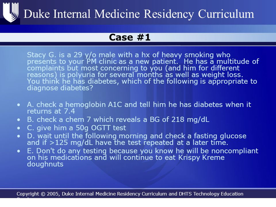 Copyright © 2005, Duke Internal Medicine Residency Curriculum and DHTS Technology Education Services Duke Internal Medicine Residency Curriculum Case