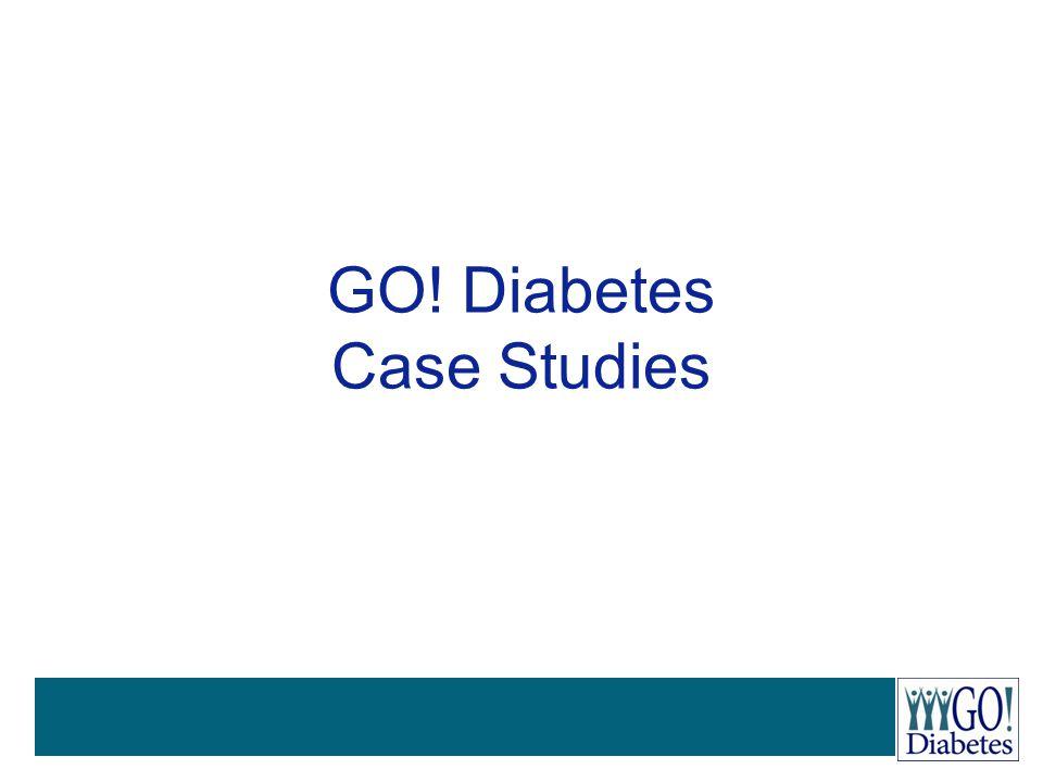 GO! Diabetes Case Studies