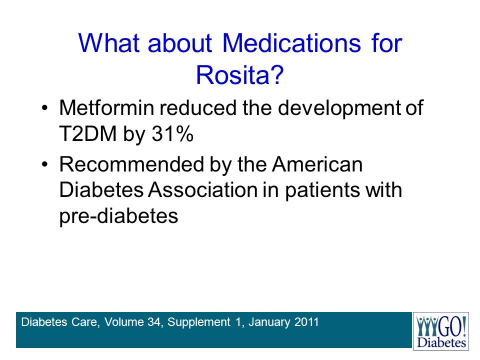 What about Medications for Rosita? Metformin reduced the development of T2DM by 31% Recommended by the American Diabetes Association in patients with