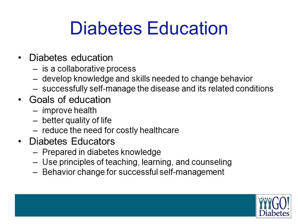 Diabetes Education Diabetes education –is a collaborative process –develop knowledge and skills needed to change behavior –successfully self-manage th