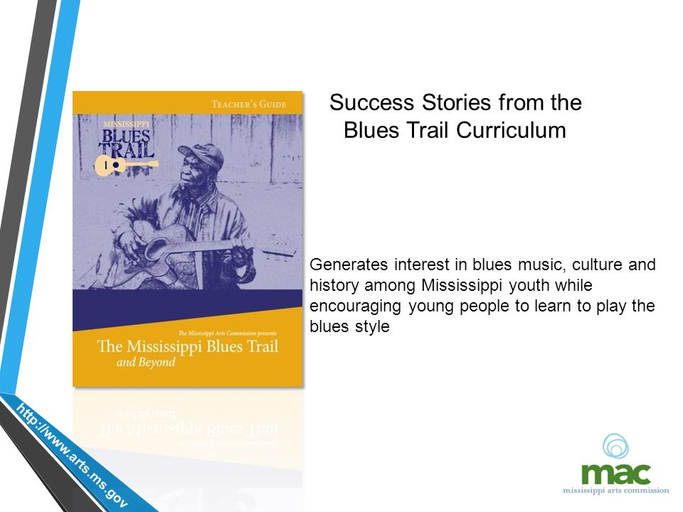 Generates interest in blues music, culture and history among Mississippi youth while encouraging young people to learn to play the blues style Success Stories from the Blues Trail Curriculum