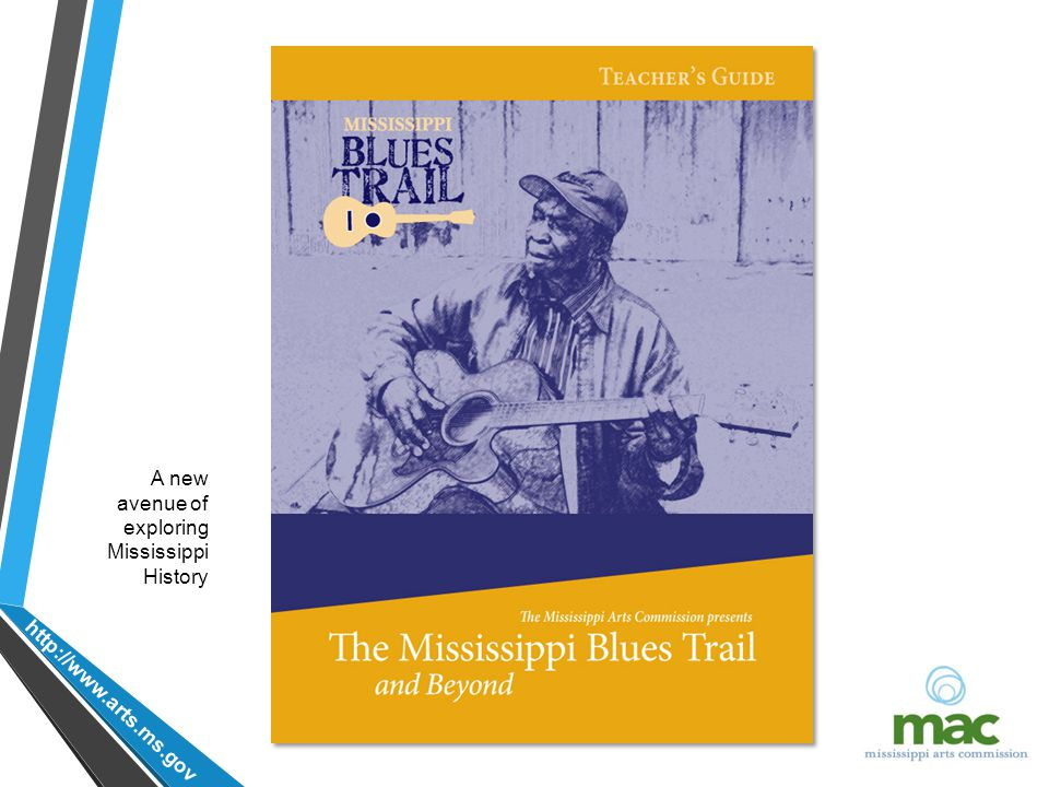 http://www.arts.ms.gov A new avenue of exploring Mississippi History