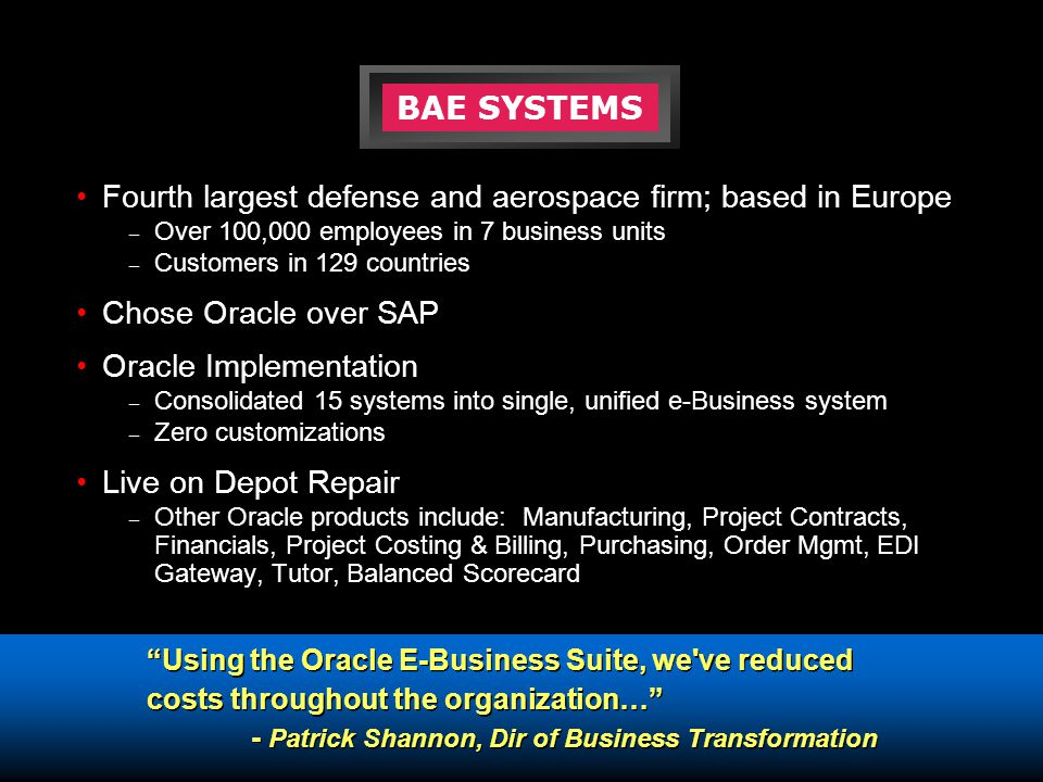 """Using the Oracle E-Business Suite, we've reduced costs throughout the organization…"" - Patrick Shannon, Dir of Business Transformation ""Using the Ora"