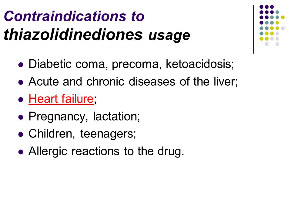 Contraindications to thiazolidinediones usage Diabetic coma, precoma, ketoacidosis; Acute and chronic diseases of the liver; Heart failure; Pregnancy,