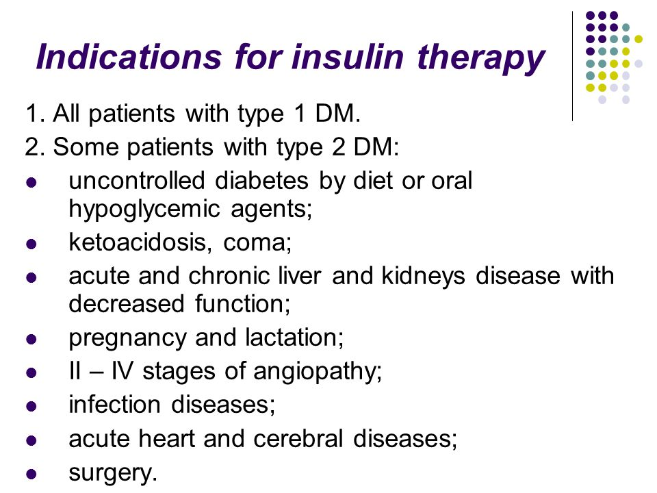 Indications for insulin therapy 1. All patients with type 1 DM. 2. Some patients with type 2 DM: uncontrolled diabetes by diet or oral hypoglycemic ag