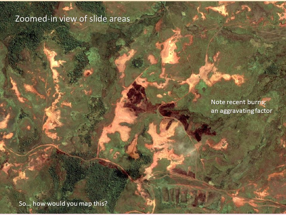 Zoomed-in view of slide areas Note recent burns; an aggravating factor So… how would you map this